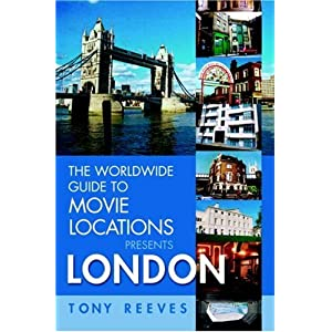 The Worldwide Guide to Movie Locations Presents: London Tony Reeves