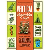 Vertical Vegetables & Fruit: Creative Gardening Techniques for Growing Up in Small Spaces ~ Rhonda Massingham