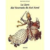 Le Livre des tournois du roi Rene, de la Bibliotheque nationale (ms. francais 2695) (French Edition)