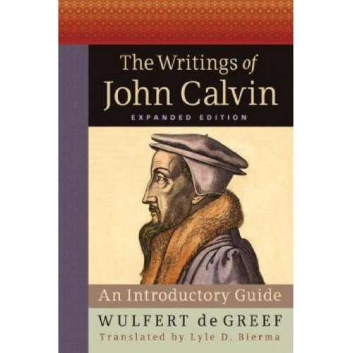 The Writings of John Calvin, Expanded Edition: An Introductory Guide
