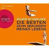 """Die besten zehn Sekunden meines Lebensvon """"Roger Schmelzer"""""""