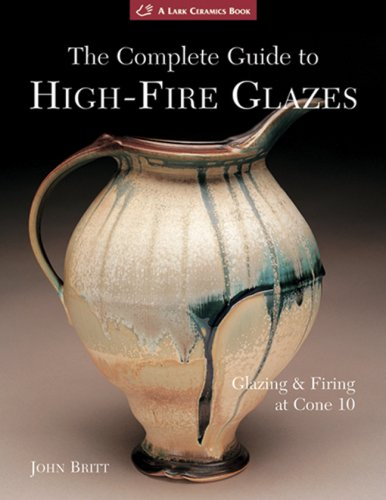 The Complete Guide to High-Fire Glazes: Glazing & Firing at Cone 10 (A Lark Ceramics Book) from Lark Books