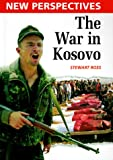 The War in Kosovo (New Perspectives (Raintree)) (0817255400) by Ross, Stewart