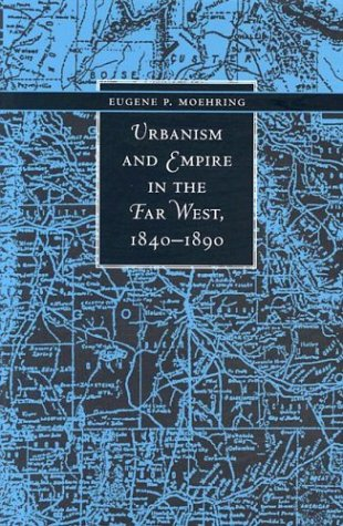 Urbanism And Empire In The Far West, 1840-1890 (The Urban West Series)