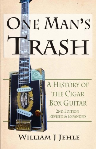 One Man's Trash 2nd Edition: A History of the Cigar Box Guitar