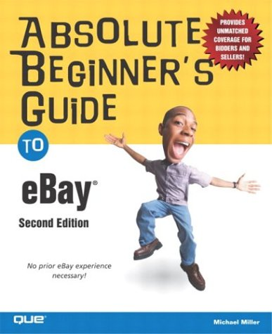 Absolute Beginner's Guide to eBay: No Prior eBay Experience Necessary! (Absolute Beginner's Guides)