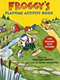 Froggy's Playtime Activity Book with Reusable Stickers, a Story, Puzzles, and Pictures to Color (067089219X) by London, Jonathan