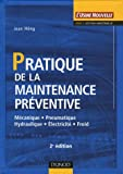 Pratique de la maintenace prventive : Mcanique Pneumatique Hydraulique Electricit Froid
