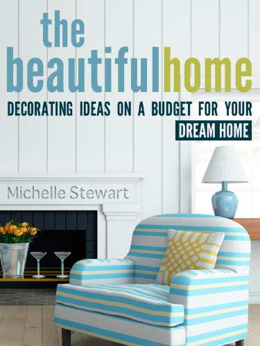 Free Kindle Book : The Beautiful Home: Decorating Ideas on a Budget for Your Dream Home