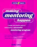 img - for Making Mentoring Happen: A simple and effective guide to implementing a successful mentoring program book / textbook / text book