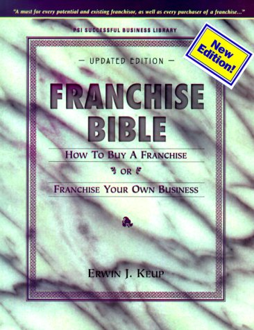 Franchise Bible: How to Buy a Franchise or Franchise Your Own Business, Keup, Erwin J.