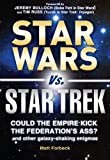 Star Wars vs. Star Trek: Could the Empire kick the Federation's ass? And other galaxy-shaking enigmas (1440512620) by Forbeck, Matt