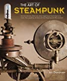 img - for The Art of Steampunk: Extraordinary Devices and Ingenious Contraptions from the Leading Artists of the Steampunk Movement by Art Donovan ( 2011 ) Paperback book / textbook / text book