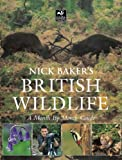 Nick Baker Nick Baker's British Wildlife: A Month by Month Guide