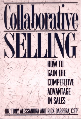 Collaborative Selling: How to Gain the Competitive Advantage in Sales, Alessandra,Anthony J./Barrera,Rick