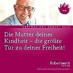 Die Mutter deiner Kindheit | Robert Betz