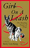 img - for Girl On A Leash: The Healing Power of Dogs: a Memoir book / textbook / text book