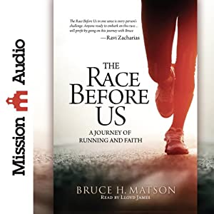 The Race Before Us: A Journey of Running and Faith | [Bruce H. Matson]