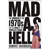 Mad as Hell: The Crisis of the 1970s and the Rise of the Populist Rightby Dominic Sandbrook