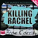 Killing Rachel (       UNABRIDGED) by Anne Cassidy Narrated by Julie Teal