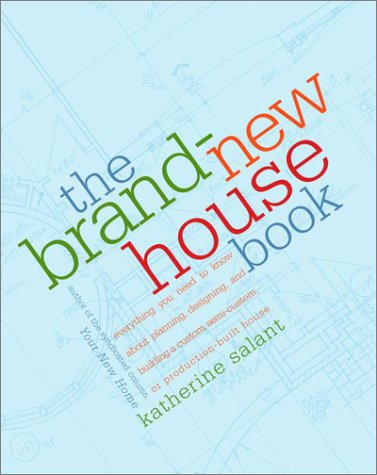 The Brand-New House Book: Everything You Need to Know About Planning, Designing, and Building a Custom, Semi-Custom, or Production-Built House