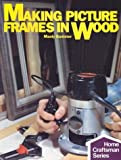 img - for Making Picture Frames In Wood (Home Craftsman) book / textbook / text book
