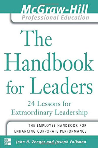 The Handbook for Leaders: 24 Lessons for Extraordinary Leaders (McGraw-Hill Professional Education Series)