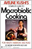 img - for Aveline Kushi's Complete Guide to Macrobiotic Cooking: For Health, Harmony, and Peace book / textbook / text book