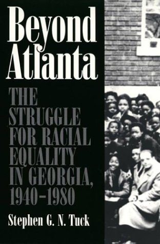 Beyond Atlanta The Struggle for Racial Equality in Georgia, 1940-1980 Stephen G.
