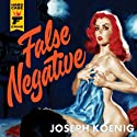False Negative (       UNABRIDGED) by Joseph Koenig Narrated by Andy Paris