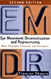 Francine Shapiro Eye Movement Desensitization and Reprocessing: Basic Principles, Protocols, and Procedures