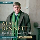 Alan Bennett Untold Stories - Part 1: Stories: Stories Pt. 1
