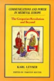 Karl Leyser Communications and Power in Medieval Europe: The Gregorian Revolution and Beyond: The Gregorian Revolution and Beyond v. 2