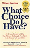 What Choice Do I Have? (Personal Development Series) (0938716298) by Kerrigan, Michael