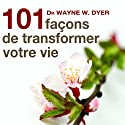 101 façons de transformer votre vie Audiobook by Wayne W. Dyer Narrated by Vincent Davy