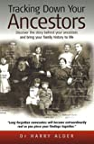 Tracking Down Your Ancestors: Discover the Story Behind Your Ancestors and Bring Your Family History to Life