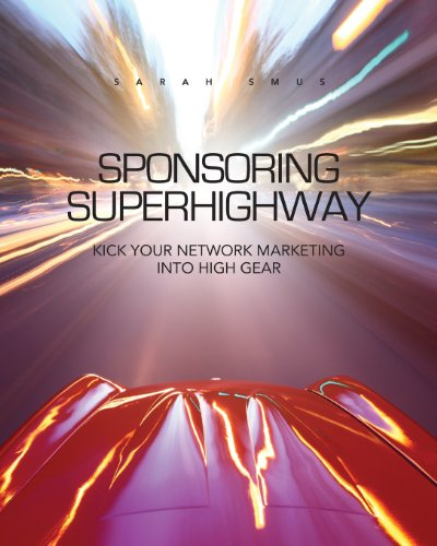 Sponsoring Superhighway: Kick Your Network Marketing In High Gear