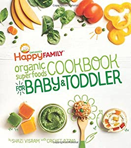 The Happy Family Organic Superfoods Cookbook For Baby & Toddler by Weldon Owen