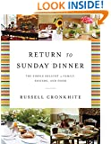 Return to Sunday Dinner Revised and   Updated: The Simple Delight of Family, Friends, and Food