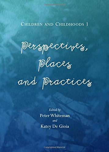 Children and Childhoods 1: Perspectives, Places and Practices
