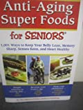 img - for Anti-Aging Super Foods For Seniors - 1,001 Ways to Keep Your Belly Lean, Memory Sharp, Senses Keen, and Heart Healthy book / textbook / text book