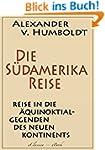 Alexander von Humboldt: Die S�damerik...
