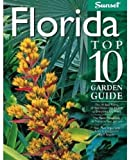 img - for Florida Top 10 Garden Guide: The 10 Best Palms, 10 Best Vines--the 10 Best of Everything You Need - The Plants Most Likely to Thrive in Your Garden - ... Important Tasks in the Garden Each Season book / textbook / text book