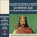 Le Moyen Age : La France des Capétiens (Histoire de France 2) Discours Auteur(s) : Claude Gauvard Narrateur(s) : Claude Gauvard