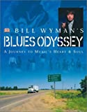 Bill Wyman's Blues Odyssey: A Journey to Music's Heart & Soul (0789480468) by Wyman, Bill