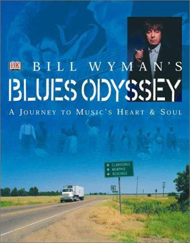 Bill Wymans Blues Odyssey : A Journey to Musics Heart & Soul, BILL WYMAN, RICHARD HAVERS