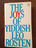 The Joys Of Yiddish. A Relaxed Lexicon Of Yiddish, Hebrew And Yinglish Words Often Encountered In English, Plus Dozens That Ought To Be, With Serendipitous Excursions Into Jewish Humour, Habits, Holidays, History, Religion, Ceremonies, Folklore, And... (0140030689) by Leo Rosten