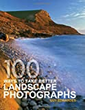 img - for 100 Ways To Take Better Landscape Photographs book / textbook / text book
