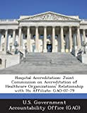 Hospital Accreditation: Joint Commission on Accreditation of Healthcare Organizations' Relationship with Its Affiliate: Gao-07-79