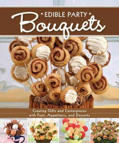 Edible Party Bouquets: Creating Gifts and Centerpieces